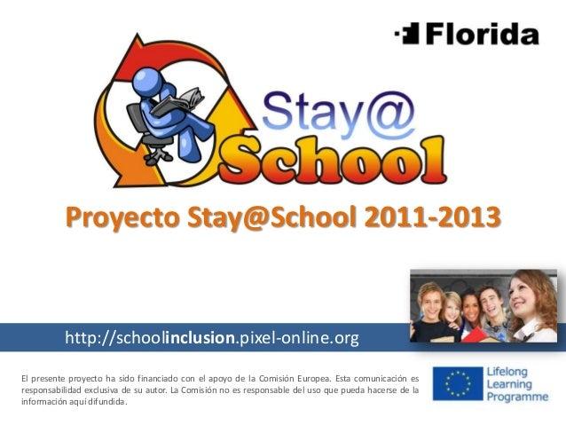 Proyecto Stay@School 2011-2013 El presente proyecto ha sido financiado con el apoyo de la Comisión Europea. Esta comunicac...
