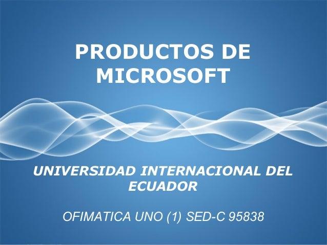 Page 1 PRODUCTOS DE MICROSOFT UNIVERSIDAD INTERNACIONAL DEL ECUADOR OFIMATICA UNO (1) SED-C 95838