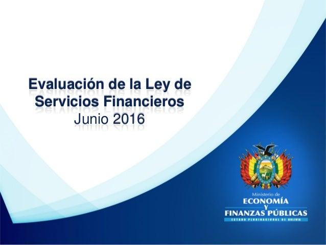 Evaluación de la Ley de Servicios Financieros Junio 2016