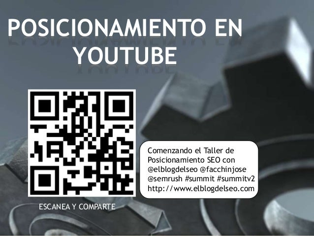 POSICIONAMIENTO EN YOUTUBE ESCANEA Y COMPARTE Comenzando el Taller de Posicionamiento SEO con @elblogdelseo @facchinjose @...