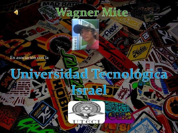 Wagner Mite<br />En asociación con la<br />Universidad Tecnológica Israel<br />