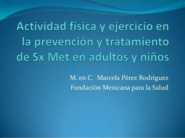 M. en C. Marcela Pérez Rodríguez Fundación Mexicana para la Salud