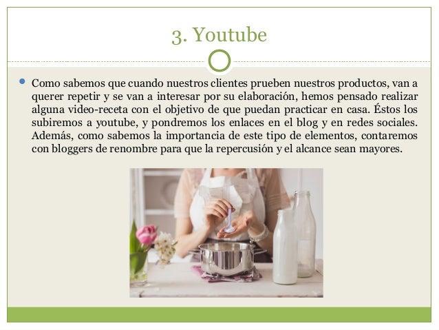 3. Youtube  Como sabemos que cuando nuestros clientes prueben nuestros productos, van a querer repetir y se van a interes...