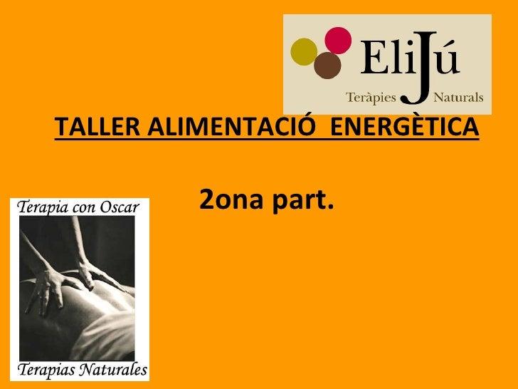 TALLER ALIMENTACIÓ  ENERGÈTICA   2ona part.