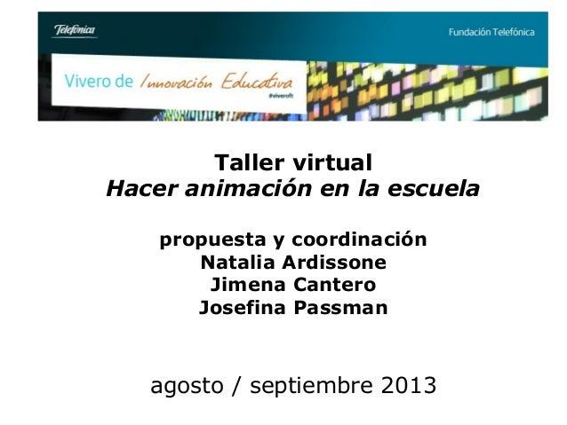 Taller virtual Hacer animación en la escuela propuesta y coordinación Natalia Ardissone Jimena Cantero Josefina Passman ag...