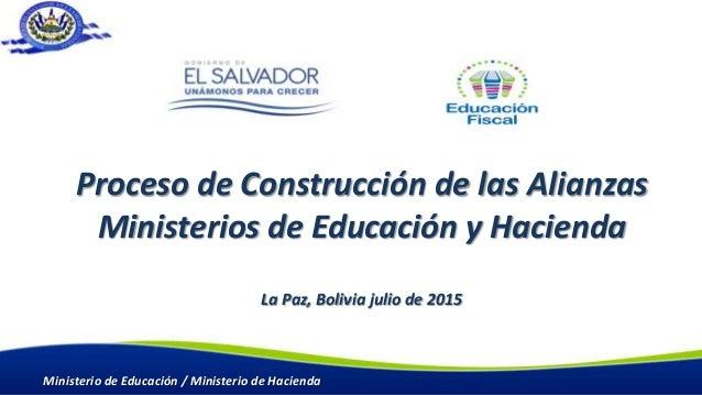 Proceso de Construcción de las Alianzas Ministerios de Educación y Hacienda La Paz, Bolivia julio de 2015 Ministerio de Ed...
