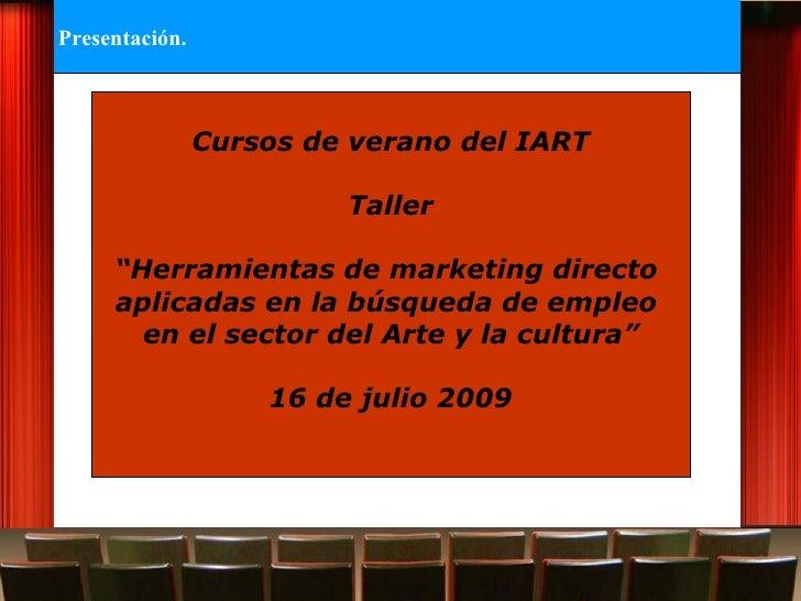 """Cursos de verano del IART Taller """" Herramientas de marketing directo  aplicadas en la búsqueda de empleo  en el sector del..."""