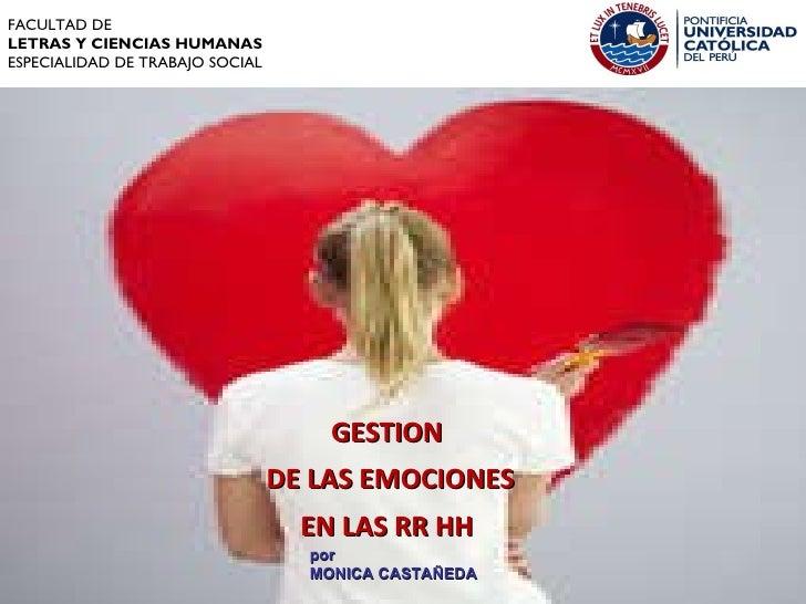FACULTAD DE  LETRAS Y CIENCIAS HUMANAS ESPECIALIDAD DE TRABAJO SOCIAL GESTION  DE LAS EMOCIONES EN LAS RR HH  por  MONICA ...