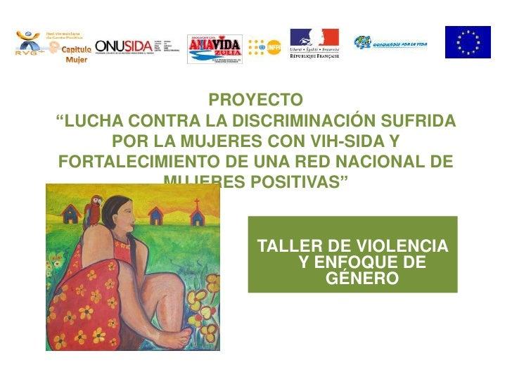 """PROYECTO """"LUCHA CONTRA LA DISCRIMINACIÓN SUFRIDA POR LA MUJERES CON VIH-SIDA Y FORTALECIMIENTO DE UNA RED NACIONAL DE MUJE..."""