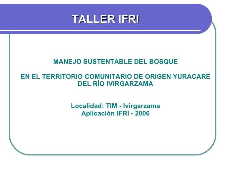 MANEJO SUSTENTABLE DEL BOSQUE EN EL TERRITORIO COMUNITARIO DE ORIGEN YURACARÉ DEL RÍO IVIRGARZAMA Localidad: TIM - Ivirgar...