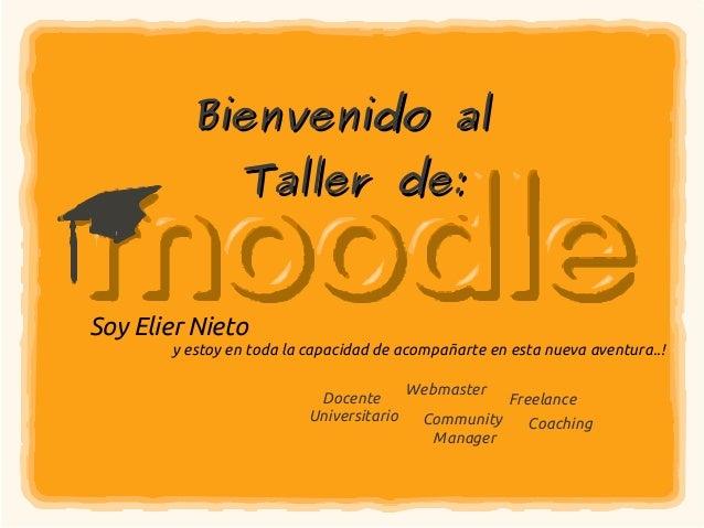 Bienvenido al                Taller de:Soy Elier Nieto       y estoy en toda la capacidad de acompañarte en esta nueva ave...