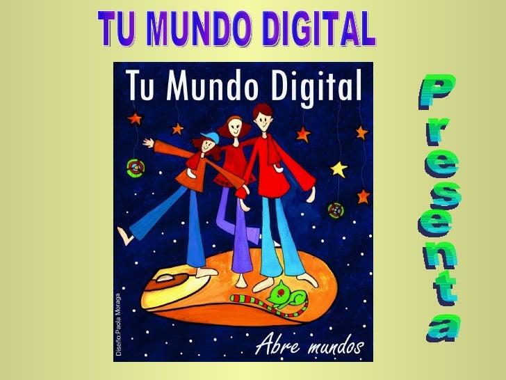 TU MUNDO DIGITAL Presenta