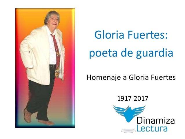 Gloria Fuertes: poeta de guardia Homenaje a Gloria Fuertes 1917-2017