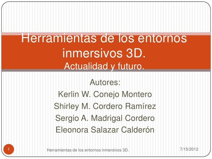 Herramientas de los entornos          inmersivos 3D.                Actualidad y futuro.                     Autores:     ...