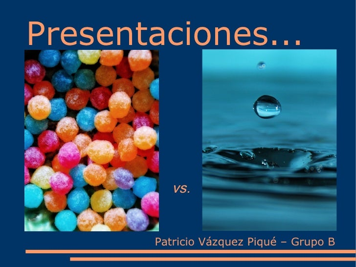 Presentaciones...              vs.          Patricio Vázquez Piqué – Grupo B