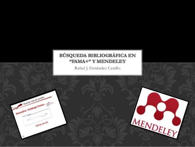 """Rafael J. Fernández Castillo BÚSQUEDA BIBLIOGRÁFICA EN """"FAMA+"""" Y MENDELEY"""