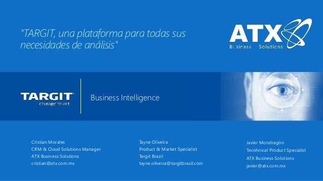 "Business Intelligence  Cristian Morales  CRM & Cloud Solutions Manager  ATX Business Solutions  cristian@atx.com.mx  ""TARG..."