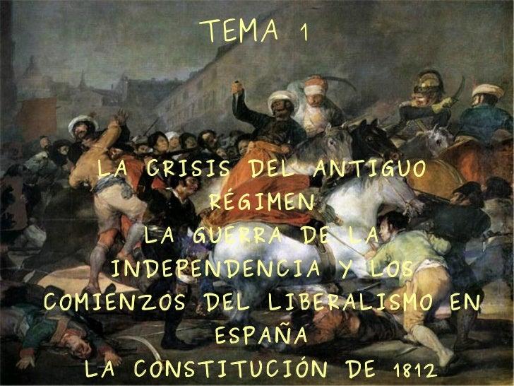 TEMA 1   LA CRISIS DEL ANTIGUO          RÉGIMEN      LA GUERRA DE LA    INDEPENDENCIA Y LOSCOMIENZOS DEL LIBERALISMO EN   ...