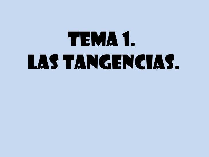 TEMA 1.LAS TANGENCIAS.