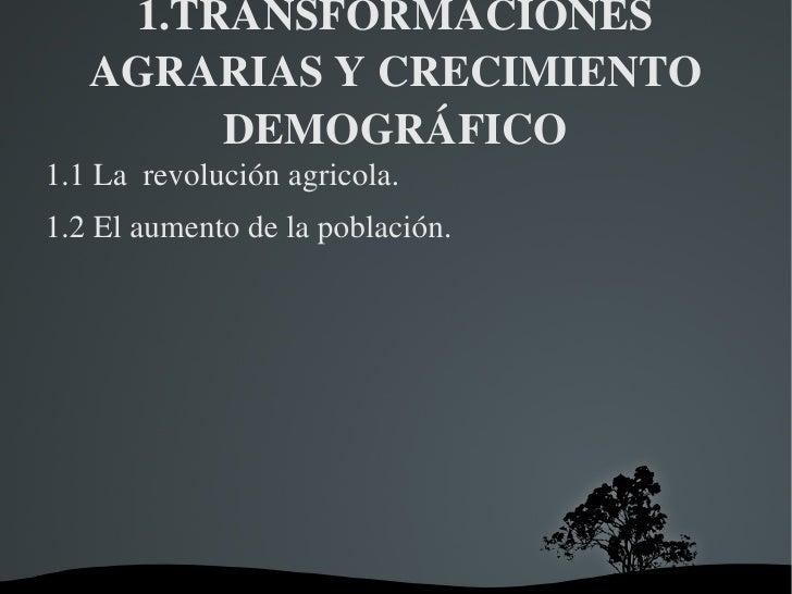 1.TRANSFORMACIONES AGRARIAS Y CRECIMIENTO DEMOGRÁFICO <ul><li>1.1 La  revolución agricola.