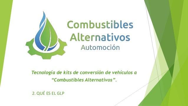 """Tecnología de kits de conversión de vehículos a """"Combustibles Alternativos"""". 2. QUÉ ES EL GLP"""