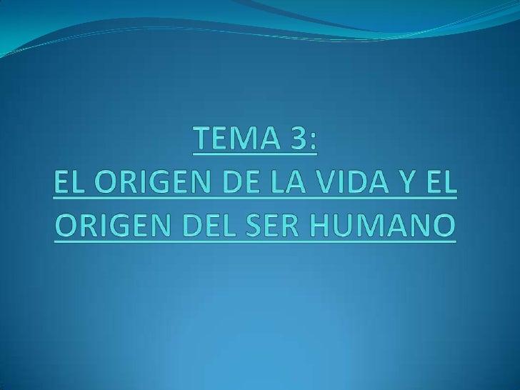 TEMA 3:EL ORIGEN DE LA VIDA Y EL ORIGEN DEL SER HUMANO<br />