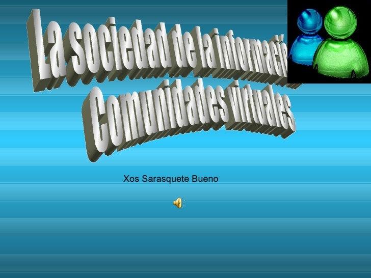 La sociedad de la información. Comunidades virtuales Xos Sarasquete Bueno