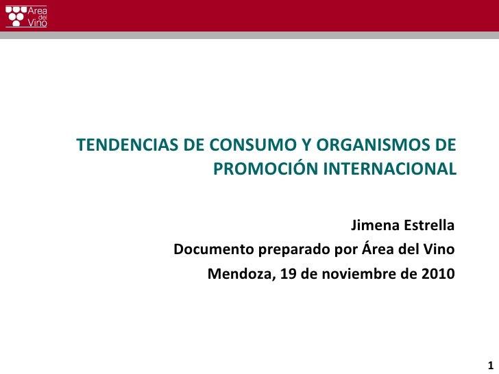 TENDENCIAS DE CONSUMO Y ORGANISMOS DE PROMOCIÓN INTERNACIONAL Jimena Estrella Documento preparado por Área del Vino Mendoz...