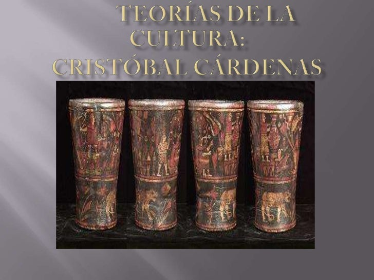 TEORÍAS DE LA       CULTURA: Cristóbal Cárdenas<br />