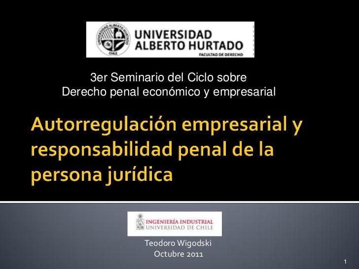 3er Seminario del Ciclo sobreDerecho penal económico y empresarial              Teodoro Wigodski                Octubre 20...