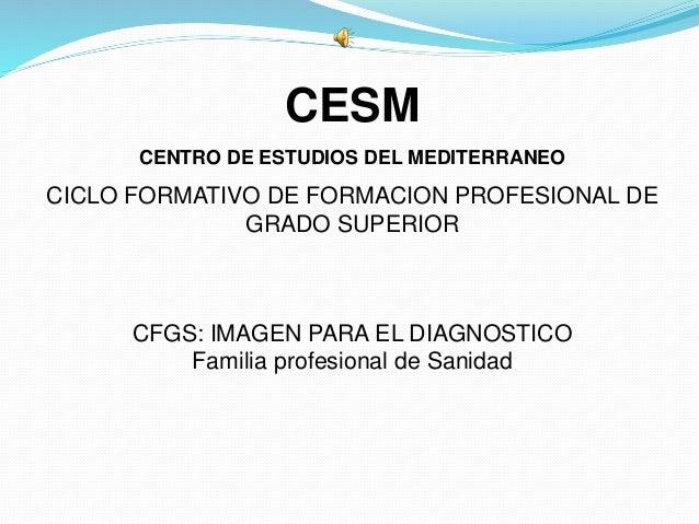 CESM  CENTRO DE ESTUDIOS DEL MEDITERRANEO  CICLO FORMATIVO DE FORMACION PROFESIONAL DE  GRADO SUPERIOR  CFGS: IMAGEN PARA ...