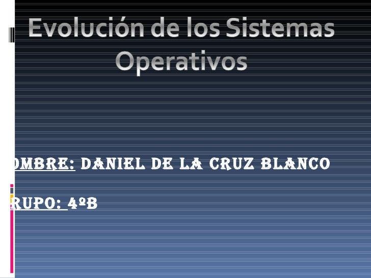 Nombre:  Daniel de la Cruz Blanco Grupo:  4ºB