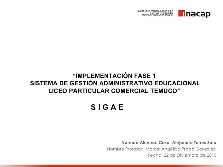 """IMPLEMENTACIÓN FASE 1SISTEMA DE GESTIÓN ADMINISTRATIVO EDUCACIONAL     LICEO PARTICULAR COMERCIAL TEMUCO""                ..."