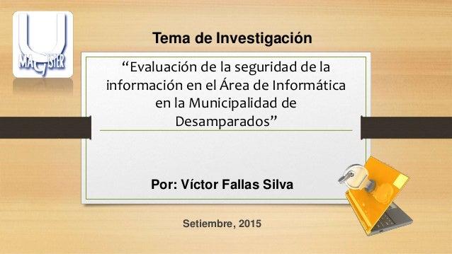 """""""Evaluación de la seguridad de la información en el Área de Informática en la Municipalidad de Desamparados"""" Por: Víctor F..."""
