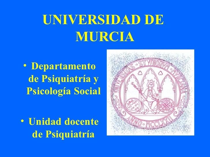 UNIVERSIDAD DE        MURCIA• Departamento de Psiquiatría y Psicología Social• Unidad docente   de Psiquiatría