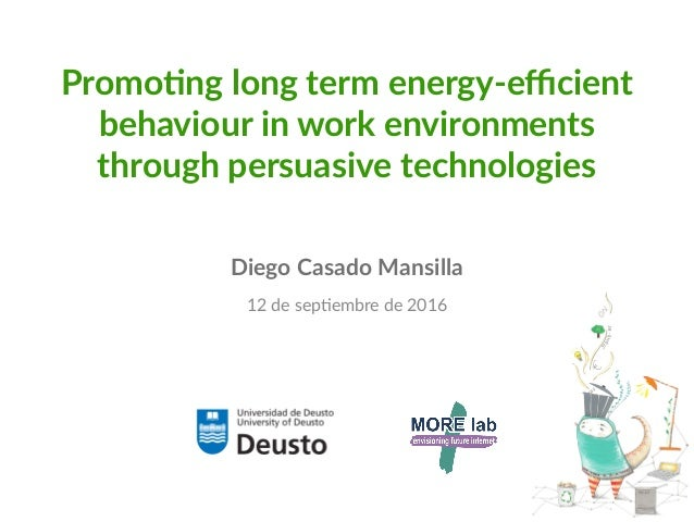 Promoting long term energy-efficient behaviour in work environments through persuasive technologies Diego Casado Mansilla ...