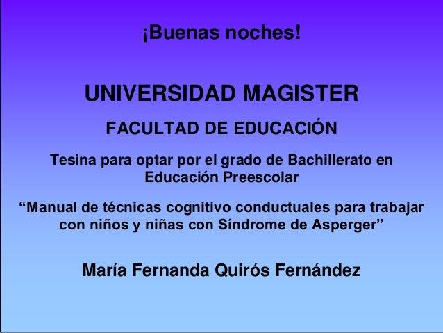 ¡Buenas noches!  UNIVERSIDAD MAGISTER FACULTAD DE EDUCACIÓN Tesina para optar por el grado de Bachillerato en Educación Pr...