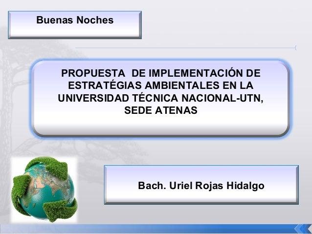 Buenas Noches  PROPUESTA DE IMPLEMENTACIÓN DE ESTRATÉGIAS AMBIENTALES EN LA UNIVERSIDAD TÉCNICA NACIONAL-UTN, SEDE ATENAS ...