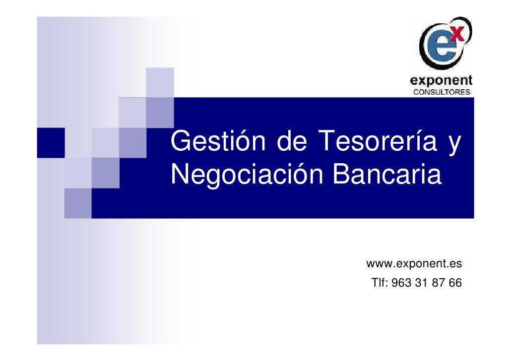 Gestión de Tesorería y Negociación Bancaria                www.exponent.es                Tlf: 963 31 87 66