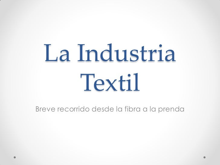 La Industria     TextilBreve recorrido desde la fibra a la prenda