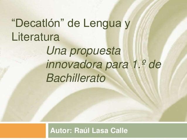 """""""Decatlón"""" de Lengua y Literatura Autor: Raúl Lasa Calle Una propuesta innovadora para 1.º de Bachillerato"""