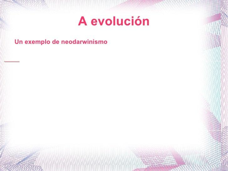A evolución Un exemplo de neodarwinismo