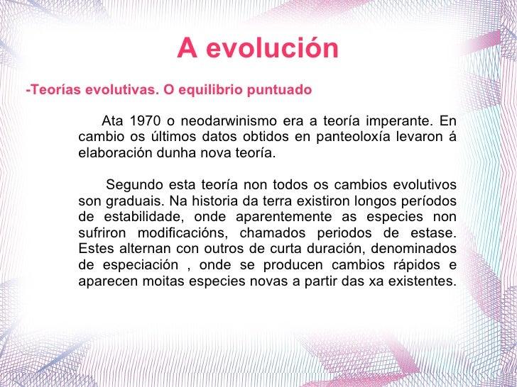 A evolución -Teorías evolutivas. O equilibrio puntuado Ata 1970 o neodarwinismo era a teoría imperante. En cambio os últim...