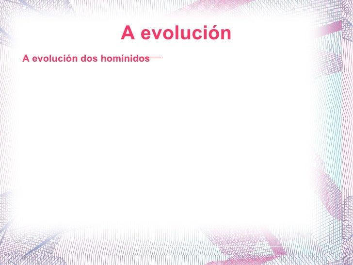 A evolución A evolución dos homínidos