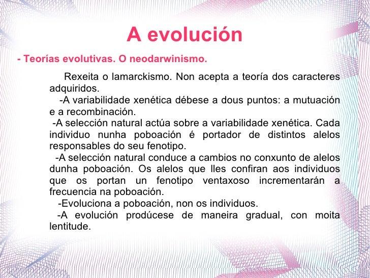 A evolución - Teorías evolutivas. O neodarwinismo. Rexeita o lamarckismo. Non acepta a teoría dos caracteres adquiridos. -...