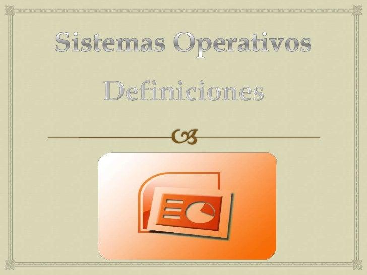 Sistemas Operativos<br />Definiciones<br />