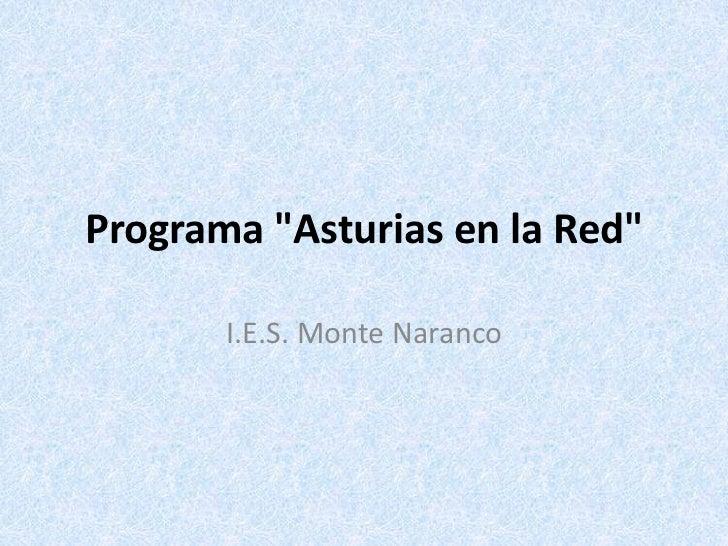 "Programa ""Asturias en la Red""<br />I.E.S. Monte Naranco<br />"