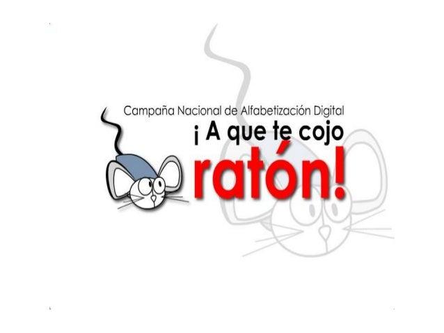 """• A que te cojo ratón"""" es una campaña nacional  de alfabetización digital que adelanta el  Ministerio de Educación Naciona..."""