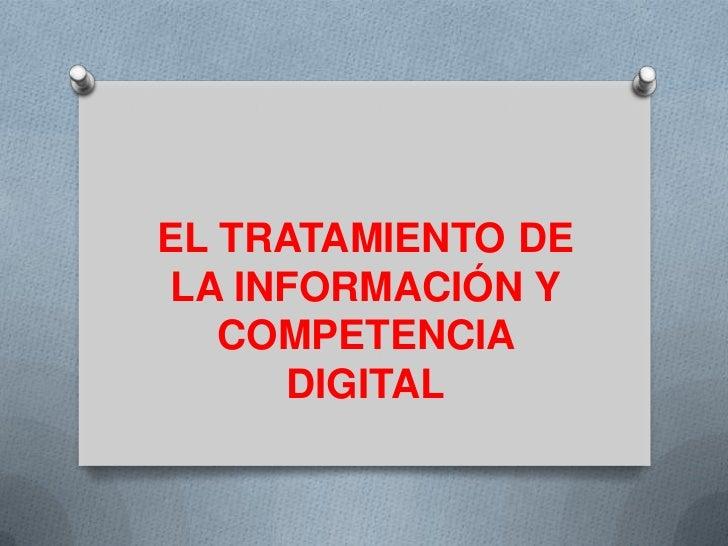 EL TRATAMIENTO DELA INFORMACIÓN Y   COMPETENCIA      DIGITAL