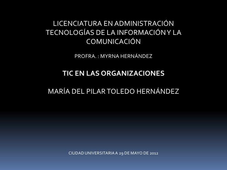LICENCIATURA EN ADMINISTRACIÓNTECNOLOGÍAS DE LA INFORMACIÓN Y LA           COMUNICACIÓN       PROFRA. : MYRNA HERNÁNDEZ   ...